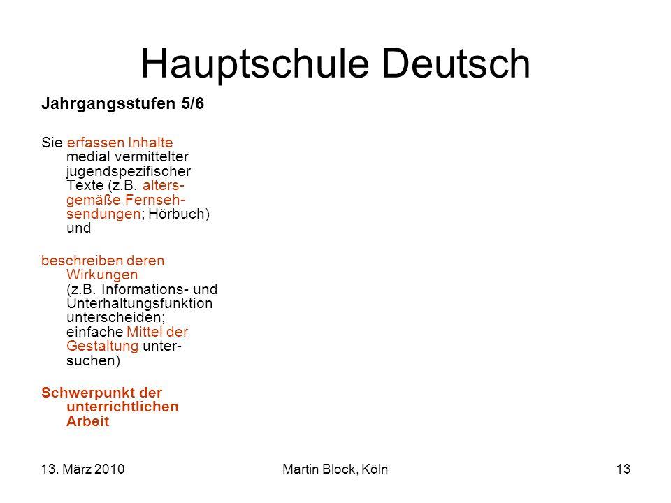 13. März 2010Martin Block, Köln13 Hauptschule Deutsch Jahrgangsstufen 5/6 Sie erfassen Inhalte medial vermittelter jugendspezifischer Texte (z.B. alte