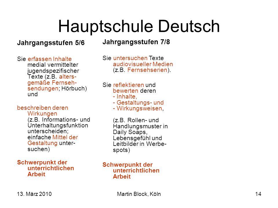 13. März 2010Martin Block, Köln14 Hauptschule Deutsch Jahrgangsstufen 5/6 Sie erfassen Inhalte medial vermittelter jugendspezifischer Texte (z.B. alte