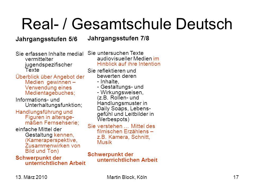 13. März 2010Martin Block, Köln17 Real- / Gesamtschule Deutsch Jahrgangsstufen 5/6 Sie erfassen Inhalte medial vermittelter jugendspezifischer Texte Ü