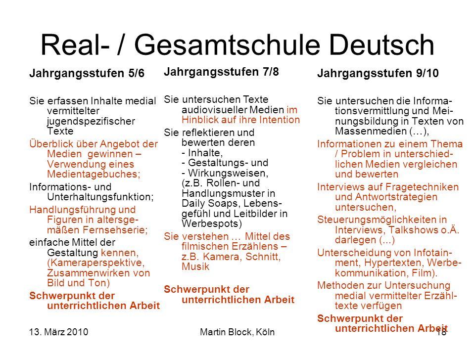 13. März 2010Martin Block, Köln18 Real- / Gesamtschule Deutsch Jahrgangsstufen 5/6 Sie erfassen Inhalte medial vermittelter jugendspezifischer Texte Ü