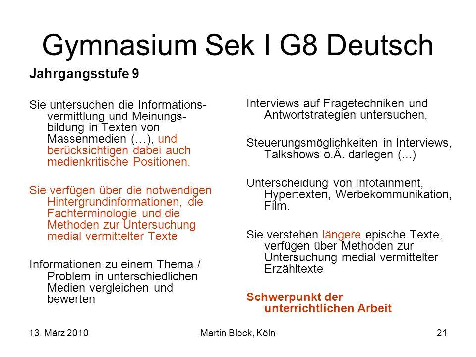 13. März 2010Martin Block, Köln21 Gymnasium Sek I G8 Deutsch Jahrgangsstufe 9 Sie untersuchen die Informations- vermittlung und Meinungs- bildung in T