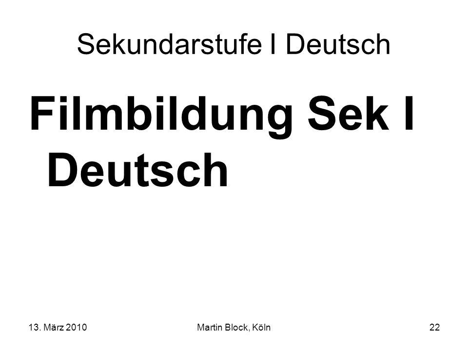 13. März 2010Martin Block, Köln22 Sekundarstufe I Deutsch Filmbildung Sek I Deutsch