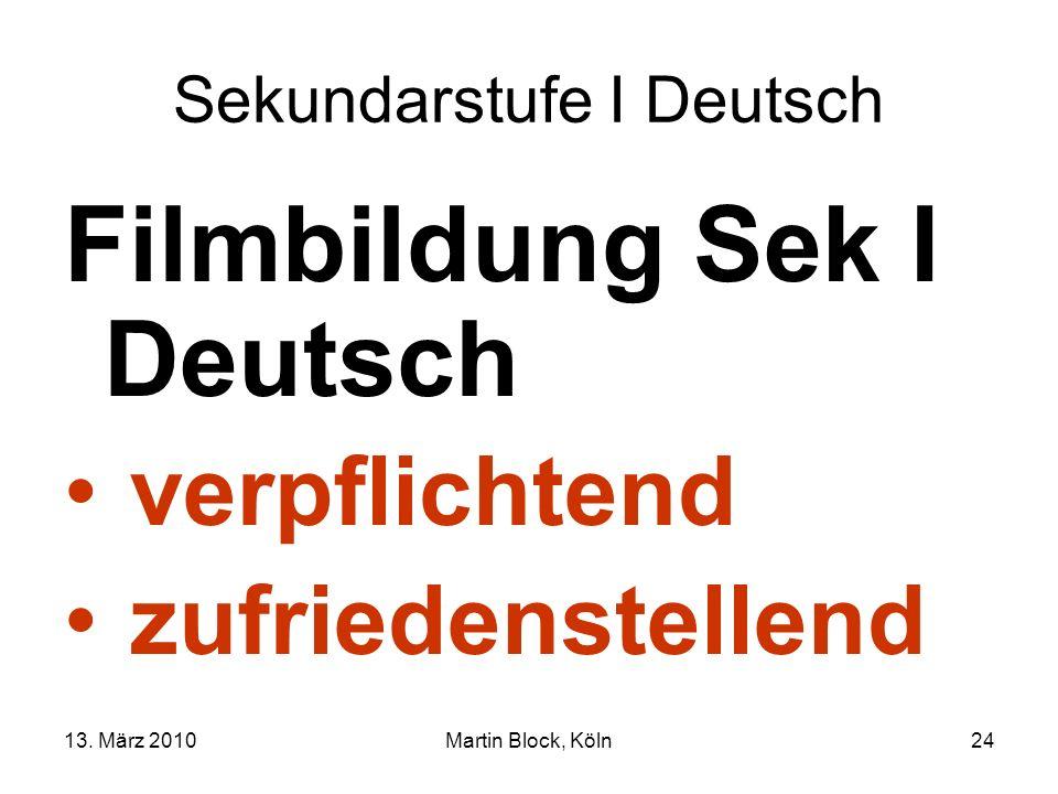 13. März 2010Martin Block, Köln24 Sekundarstufe I Deutsch Filmbildung Sek I Deutsch verpflichtend zufriedenstellend
