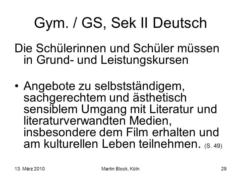 13. März 2010Martin Block, Köln29 Gym. / GS, Sek II Deutsch Die Schülerinnen und Schüler müssen in Grund- und Leistungskursen Angebote zu selbstständi