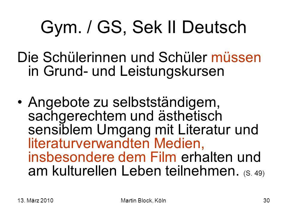 13. März 2010Martin Block, Köln30 Gym. / GS, Sek II Deutsch Die Schülerinnen und Schüler müssen in Grund- und Leistungskursen Angebote zu selbstständi