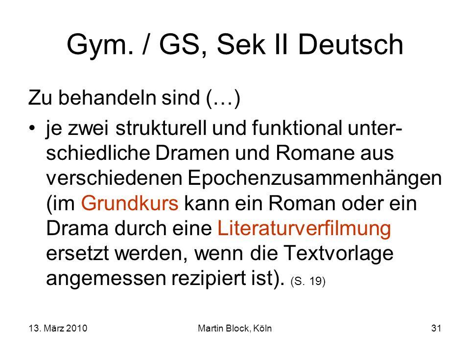 13. März 2010Martin Block, Köln31 Gym. / GS, Sek II Deutsch Zu behandeln sind (…) je zwei strukturell und funktional unter- schiedliche Dramen und Rom