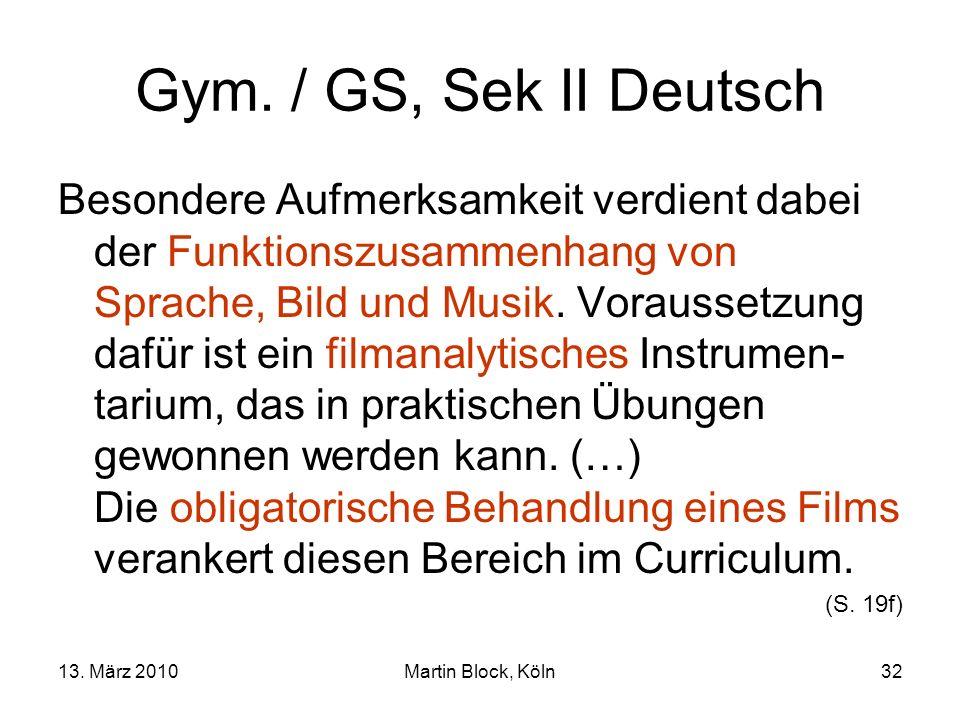 13. März 2010Martin Block, Köln32 Gym. / GS, Sek II Deutsch Besondere Aufmerksamkeit verdient dabei der Funktionszusammenhang von Sprache, Bild und Mu