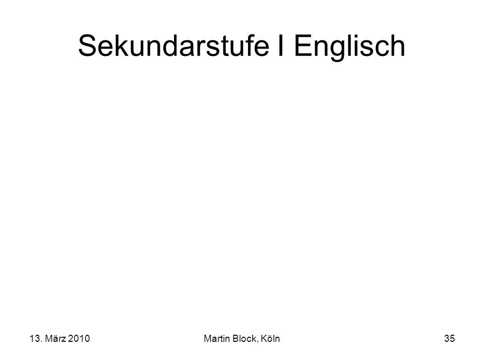 13. März 2010Martin Block, Köln35 Sekundarstufe I Englisch
