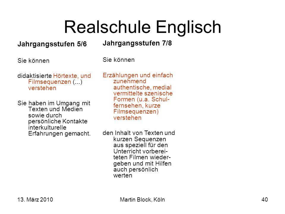 13. März 2010Martin Block, Köln40 Realschule Englisch Jahrgangsstufen 5/6 Sie können didaktisierte Hörtexte, und Filmsequenzen (...) verstehen Sie hab