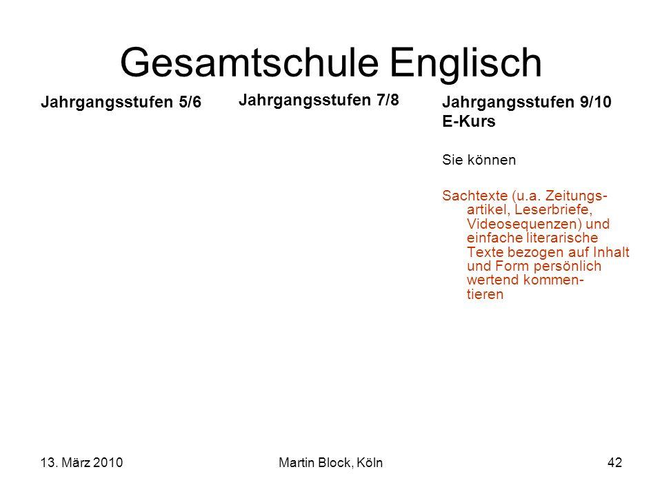 13. März 2010Martin Block, Köln42 Gesamtschule Englisch Jahrgangsstufen 5/6 Sie können didaktisierte Hörtexte, und Filmsequenzen (...) verstehen Sie h