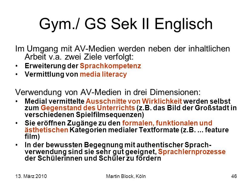 13. März 2010Martin Block, Köln46 Gym./ GS Sek II Englisch Im Umgang mit AV-Medien werden neben der inhaltlichen Arbeit v.a. zwei Ziele verfolgt: Erwe