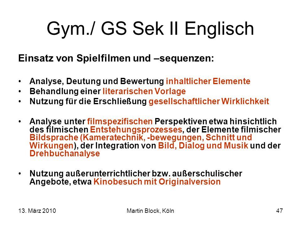 13. März 2010Martin Block, Köln47 Gym./ GS Sek II Englisch Einsatz von Spielfilmen und –sequenzen: Analyse, Deutung und Bewertung inhaltlicher Element