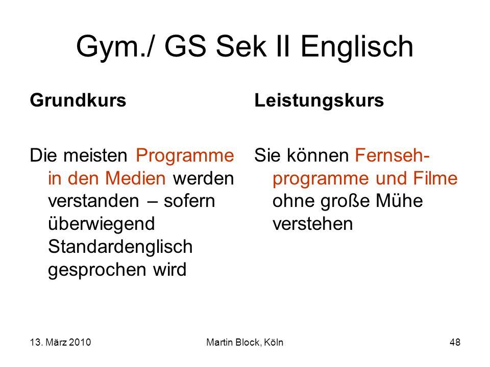 13. März 2010Martin Block, Köln48 Gym./ GS Sek II Englisch Grundkurs Die meisten Programme in den Medien werden verstanden – sofern überwiegend Standa