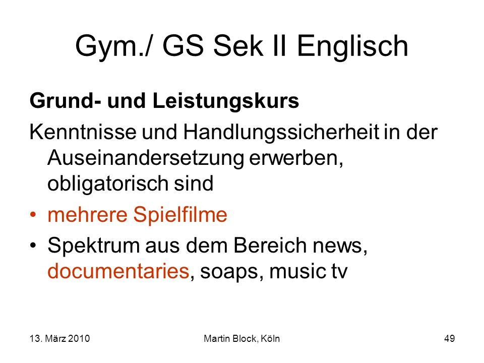 13. März 2010Martin Block, Köln49 Gym./ GS Sek II Englisch Grund- und Leistungskurs Kenntnisse und Handlungssicherheit in der Auseinandersetzung erwer