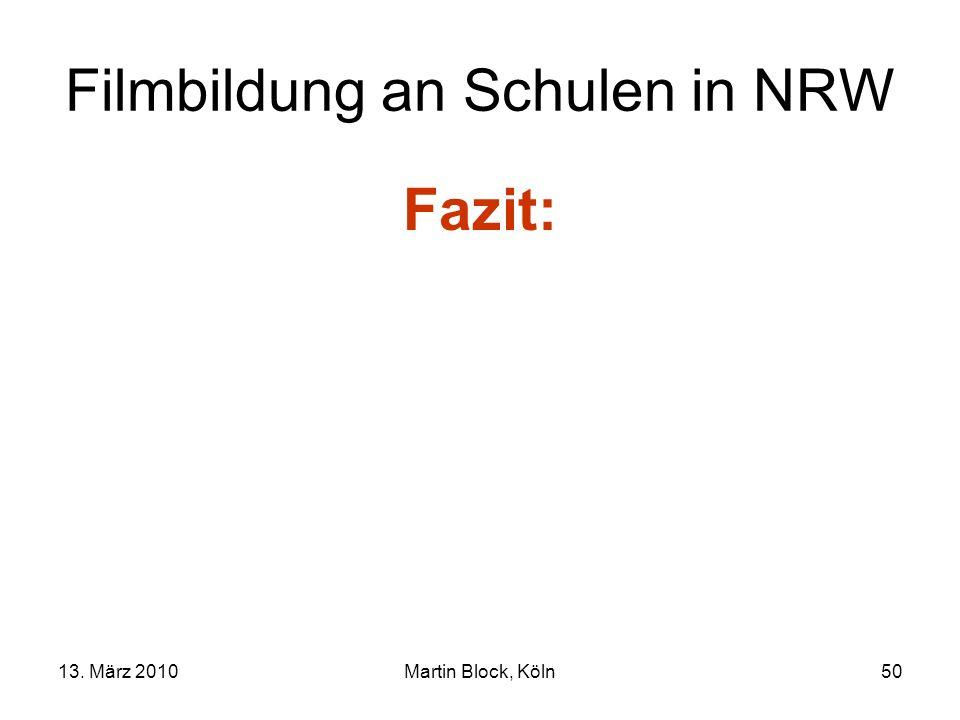 13. März 2010Martin Block, Köln50 Filmbildung an Schulen in NRW Fazit: