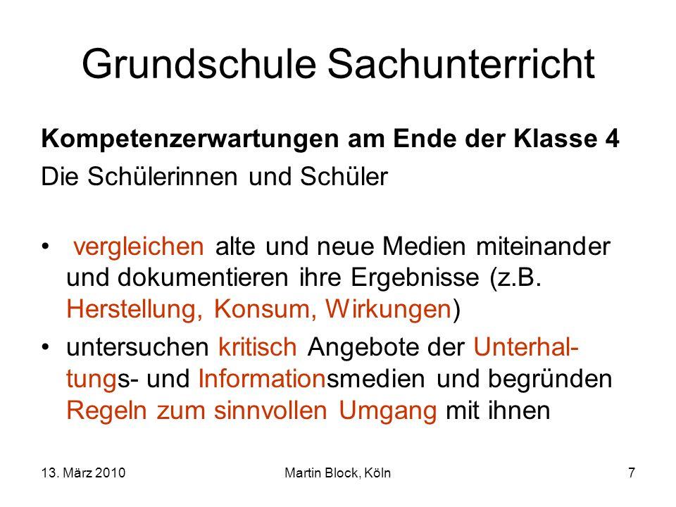13. März 2010Martin Block, Köln7 Grundschule Sachunterricht Kompetenzerwartungen am Ende der Klasse 4 Die Schülerinnen und Schüler vergleichen alte un