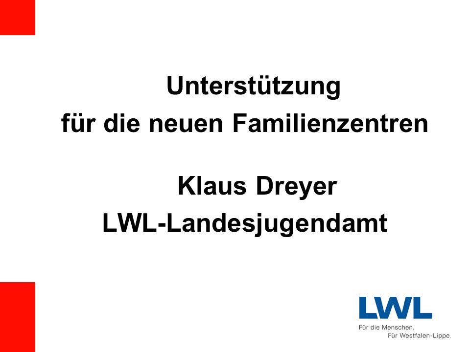Unterstützung für die neuen Familienzentren Klaus Dreyer LWL-Landesjugendamt