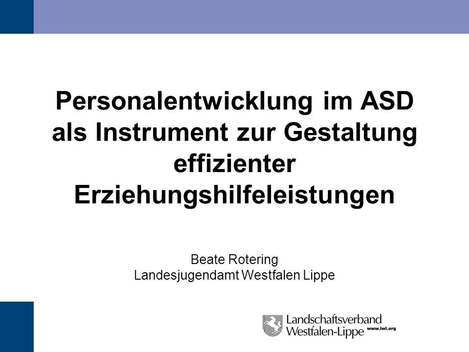 Personalentwicklung im ASD als Instrument zur Gestaltung effizienter Erziehungshilfeleistungen Beate Rotering Landesjugendamt Westfalen Lippe