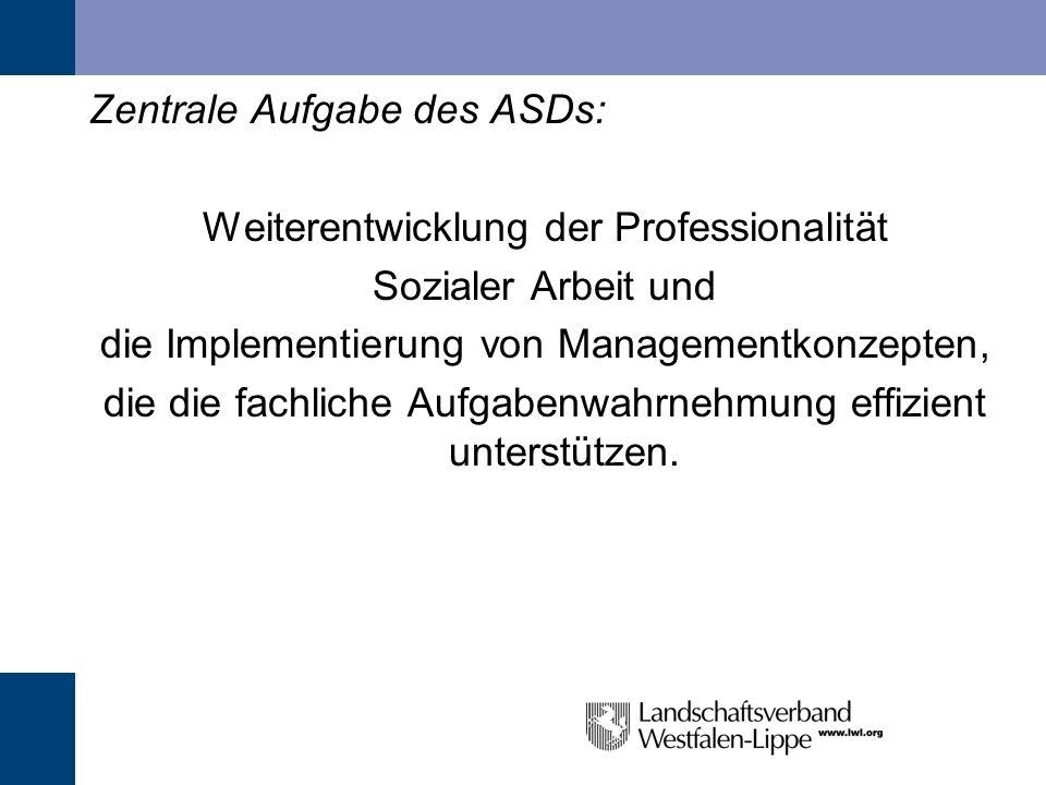 Zentrale Aufgabe des ASDs: Weiterentwicklung der Professionalität Sozialer Arbeit und die Implementierung von Managementkonzepten, die die fachliche A