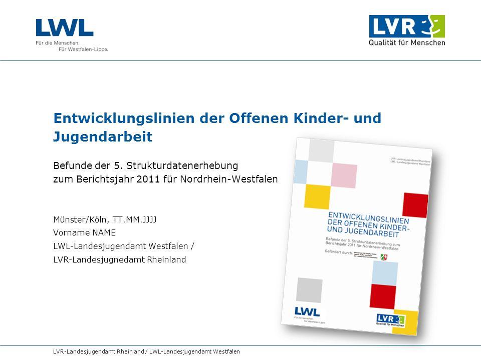 LVR-Landesjugendamt Rheinland / LWL-Landesjugendamt Westfalen Entwicklungslinien der Offenen Kinder- und Jugendarbeit Befunde der 5. Strukturdatenerhe