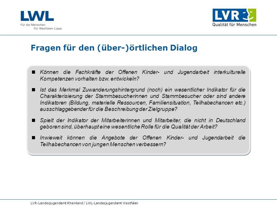 Fragen für den (über-)örtlichen Dialog LVR-Landesjugendamt Rheinland / LWL-Landesjugendamt Westfalen Können die Fachkräfte der Offenen Kinder- und Jug