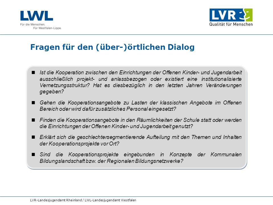 Fragen für den (über-)örtlichen Dialog LVR-Landesjugendamt Rheinland / LWL-Landesjugendamt Westfalen Ist die Kooperation zwischen den Einrichtungen de