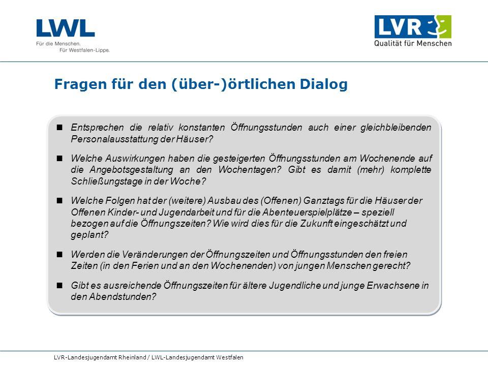 Fragen für den (über-)örtlichen Dialog LVR-Landesjugendamt Rheinland / LWL-Landesjugendamt Westfalen Entsprechen die relativ konstanten Öffnungsstunde