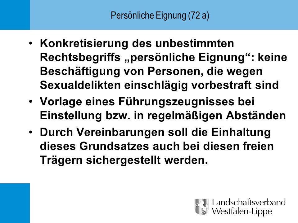 Persönliche Eignung (72 a) Konkretisierung des unbestimmten Rechtsbegriffs persönliche Eignung: keine Beschäftigung von Personen, die wegen Sexualdeli