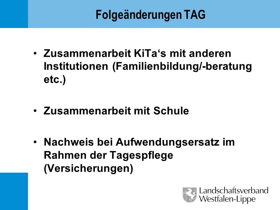 Folgeänderungen TAG Zusammenarbeit KiTas mit anderen Institutionen (Familienbildung/-beratung etc.) Zusammenarbeit mit Schule Nachweis bei Aufwendungs