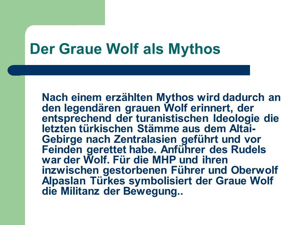 Der Graue Wolf als Mythos Nach einem erzählten Mythos wird dadurch an den legendären grauen Wolf erinnert, der entsprechend der turanistischen Ideolog