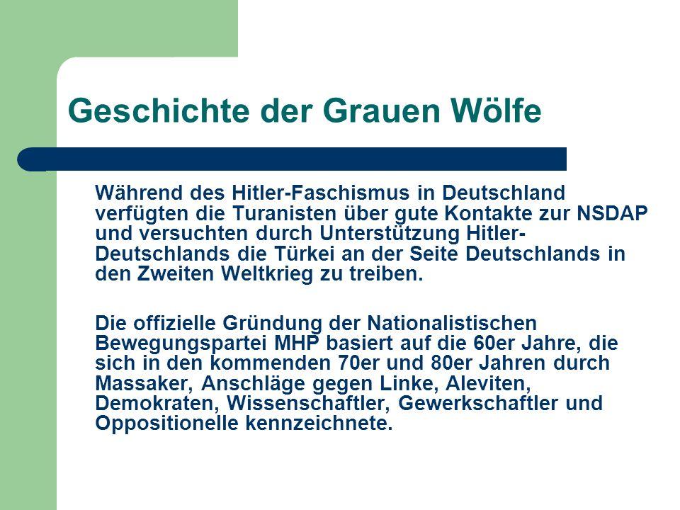 Geschichte der Grauen Wölfe Während des Hitler-Faschismus in Deutschland verfügten die Turanisten über gute Kontakte zur NSDAP und versuchten durch Un