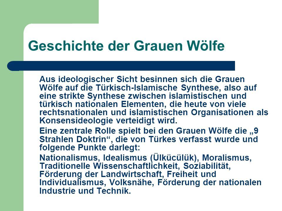 Geschichte der Grauen Wölfe Aus ideologischer Sicht besinnen sich die Grauen Wölfe auf die Türkisch-Islamische Synthese, also auf eine strikte Synthes