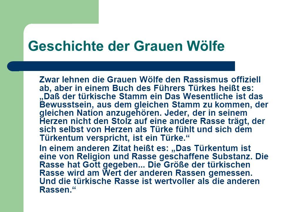 Geschichte der Grauen Wölfe Zwar lehnen die Grauen Wölfe den Rassismus offiziell ab, aber in einem Buch des Führers Türkes heißt es: Daß der türkische
