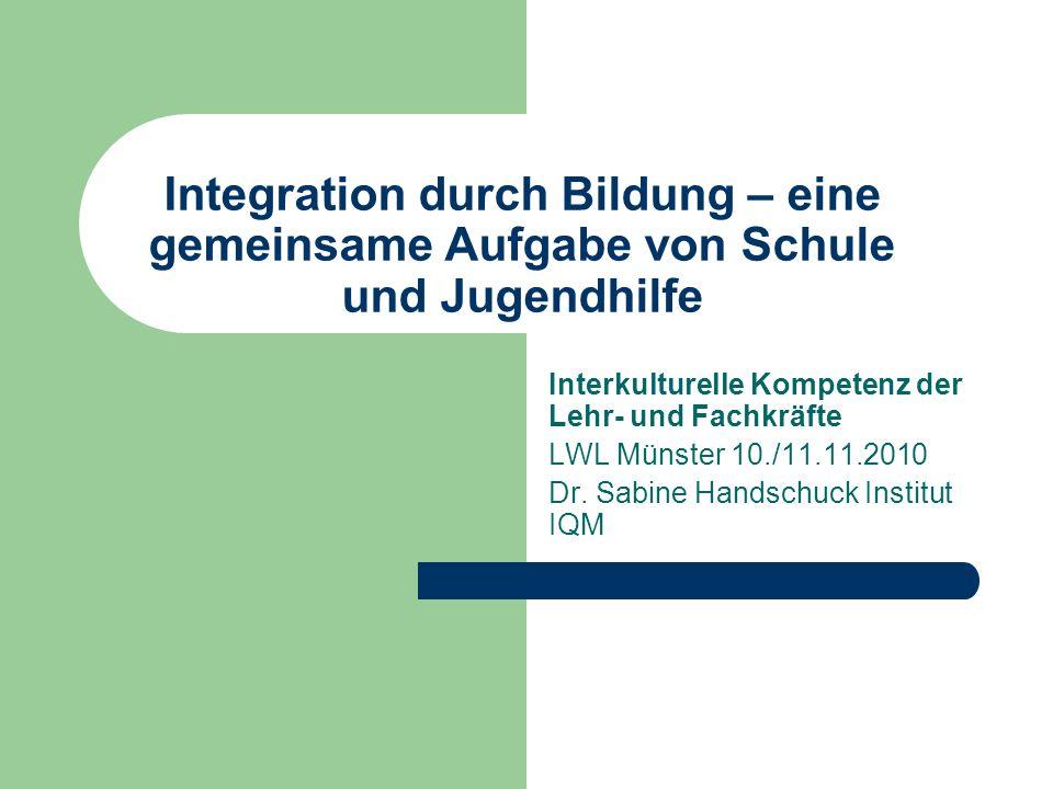 Integration durch Bildung – eine gemeinsame Aufgabe von Schule und Jugendhilfe Interkulturelle Kompetenz der Lehr- und Fachkräfte LWL Münster 10./11.11.2010 Dr.