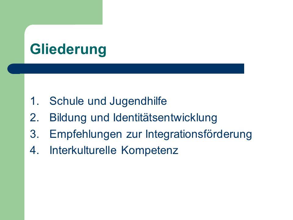 Gliederung 1.Schule und Jugendhilfe 2.Bildung und Identitätsentwicklung 3.Empfehlungen zur Integrationsförderung 4.Interkulturelle Kompetenz