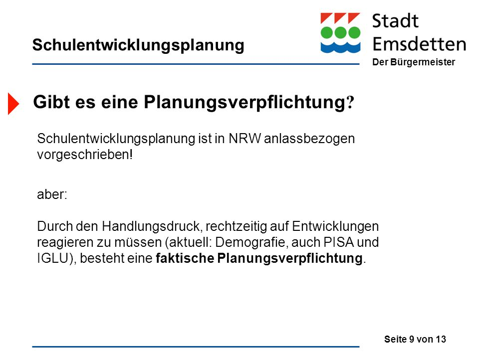 Der Bürgermeister Schulentwicklungsplanung Gibt es eine Planungsverpflichtung ? Schulentwicklungsplanung ist in NRW anlassbezogen vorgeschrieben! aber