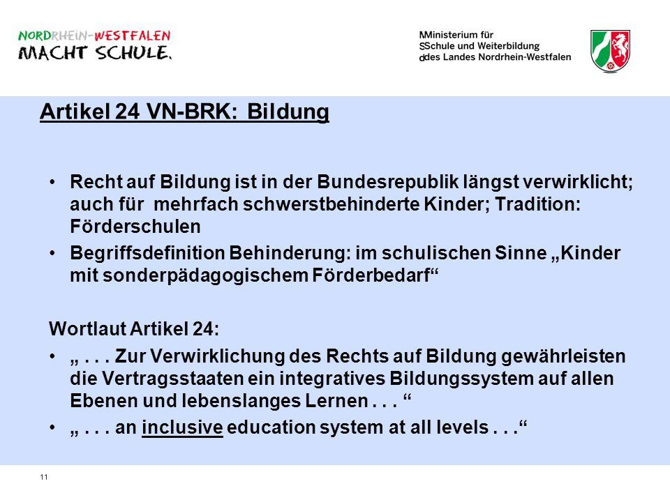 11 Artikel 24 VN-BRK: Bildung Recht auf Bildung ist in der Bundesrepublik längst verwirklicht; auch für mehrfach schwerstbehinderte Kinder; Tradition:
