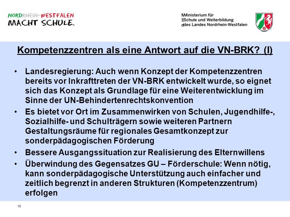 19 Kompetenzzentren als eine Antwort auf die VN-BRK? (I) Landesregierung: Auch wenn Konzept der Kompetenzzentren bereits vor Inkrafttreten der VN-BRK