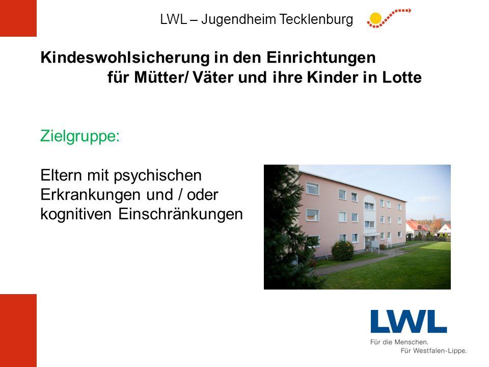 LWL – Jugendheim Tecklenburg Kindeswohlsicherung in den Einrichtungen für Mütter/ Väter und ihre Kinder in Lotte Zielgruppe: Eltern mit psychischen Er