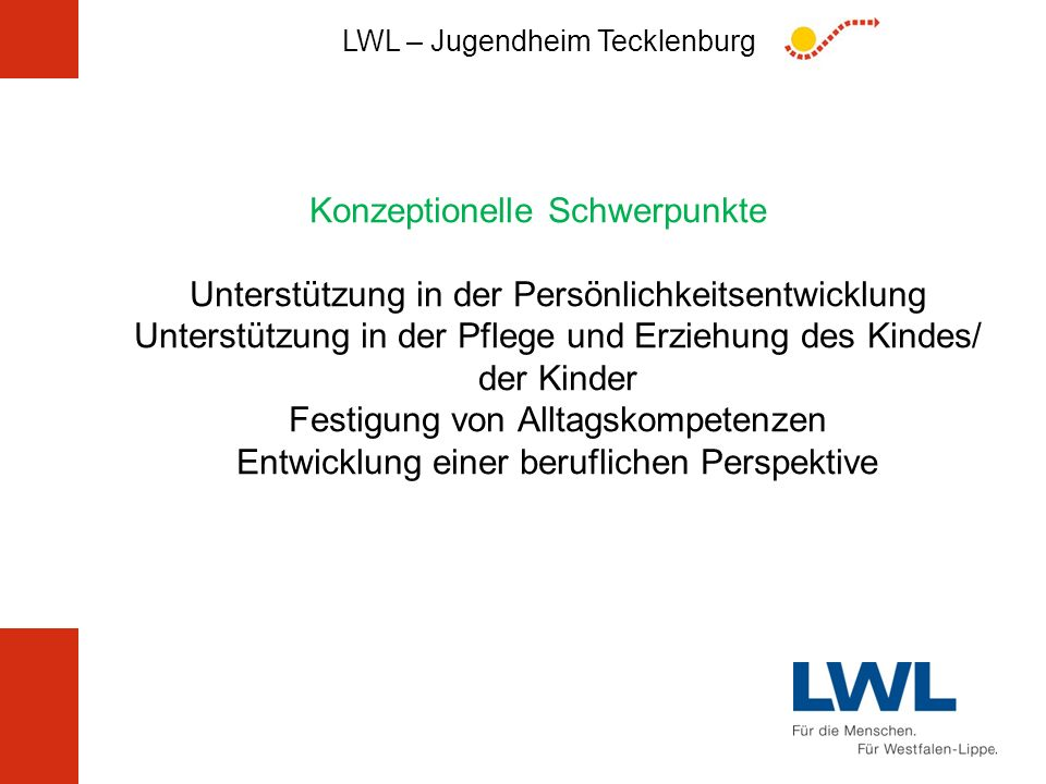 LWL – Jugendheim Tecklenburg Konzeptionelle Schwerpunkte Unterstützung in der Persönlichkeitsentwicklung Unterstützung in der Pflege und Erziehung des