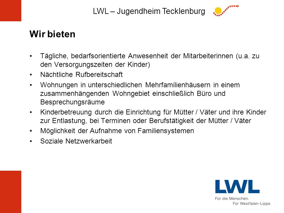 LWL – Jugendheim Tecklenburg Wir bieten Tägliche, bedarfsorientierte Anwesenheit der Mitarbeiterinnen (u.a. zu den Versorgungszeiten der Kinder) Nächt