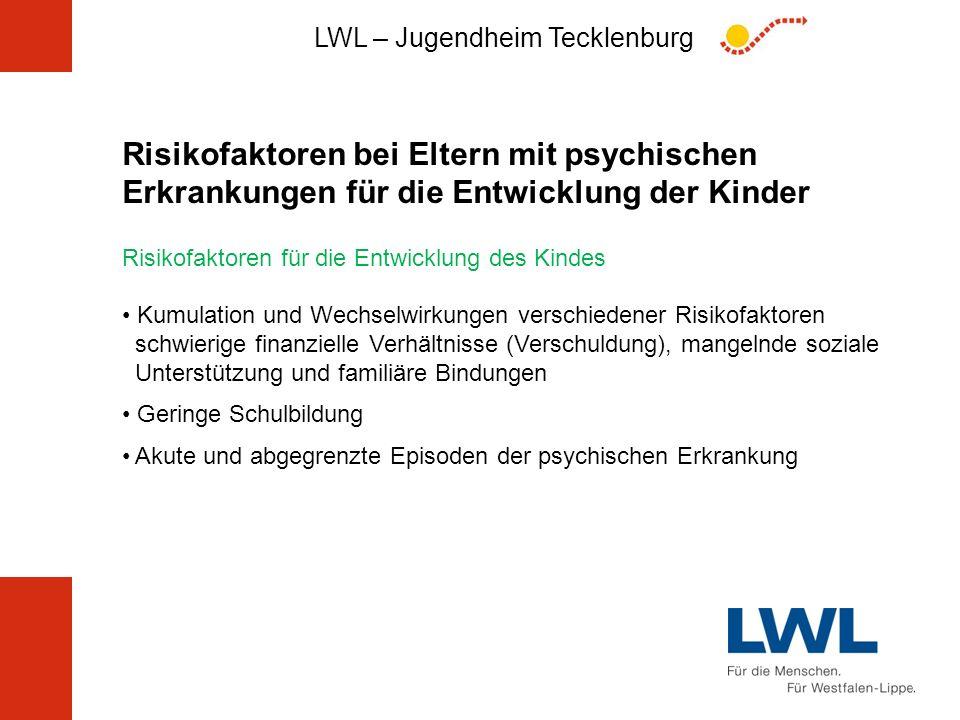 LWL – Jugendheim Tecklenburg Risikofaktoren bei Eltern mit psychischen Erkrankungen für die Entwicklung der Kinder Risikofaktoren für die Entwicklung