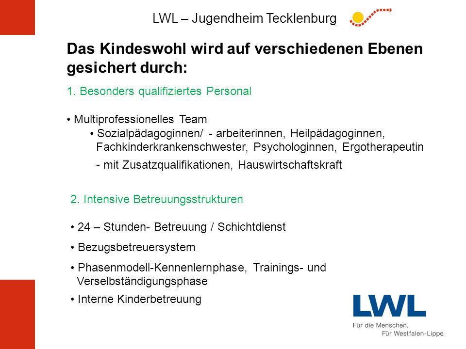 LWL – Jugendheim Tecklenburg Das Kindeswohl wird auf verschiedenen Ebenen gesichert durch: 1. Besonders qualifiziertes Personal Multiprofessionelles T