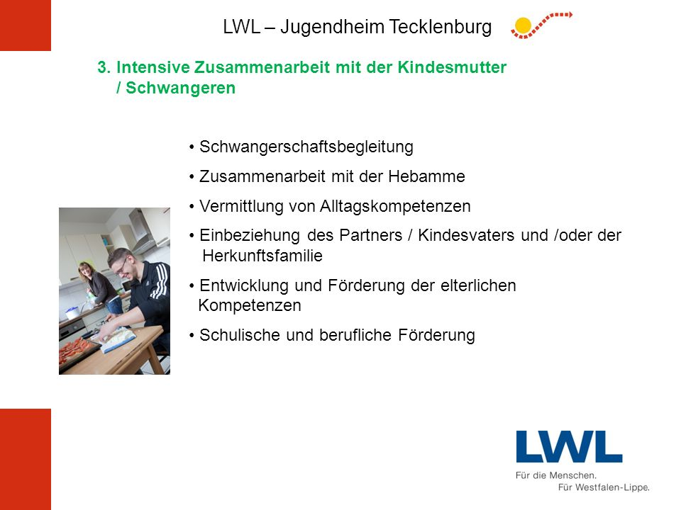 LWL – Jugendheim Tecklenburg 3. Intensive Zusammenarbeit mit der Kindesmutter / Schwangeren Schwangerschaftsbegleitung Zusammenarbeit mit der Hebamme