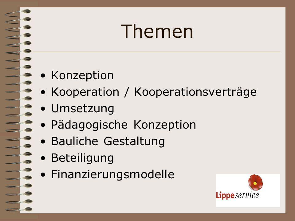 Themen Konzeption Kooperation / Kooperationsverträge Umsetzung Pädagogische Konzeption Bauliche Gestaltung Beteiligung Finanzierungsmodelle