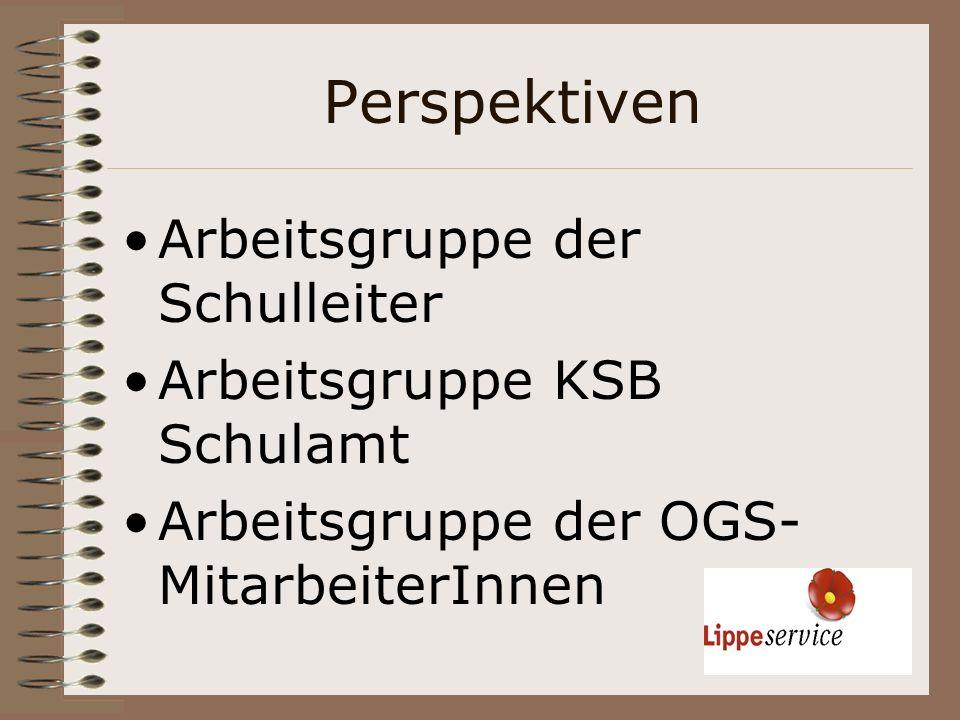 Perspektiven Arbeitsgruppe der Schulleiter Arbeitsgruppe KSB Schulamt Arbeitsgruppe der OGS- MitarbeiterInnen