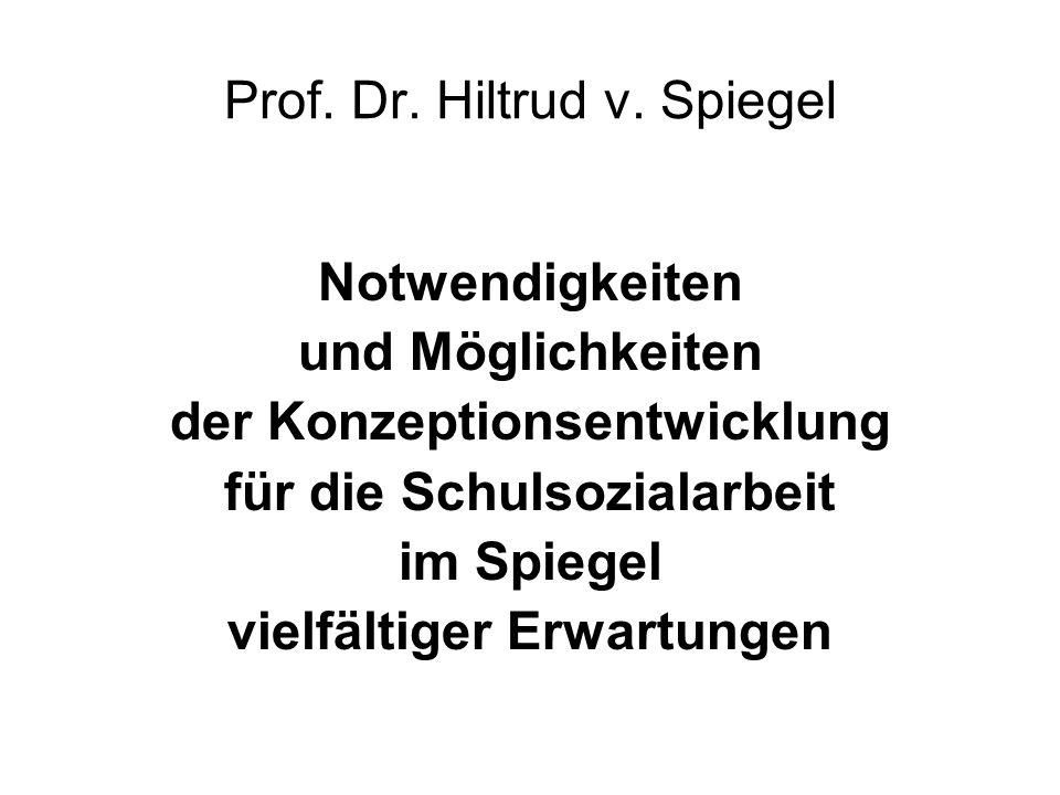 Prof. Dr. Hiltrud v. Spiegel Notwendigkeiten und Möglichkeiten der Konzeptionsentwicklung für die Schulsozialarbeit im Spiegel vielfältiger Erwartunge