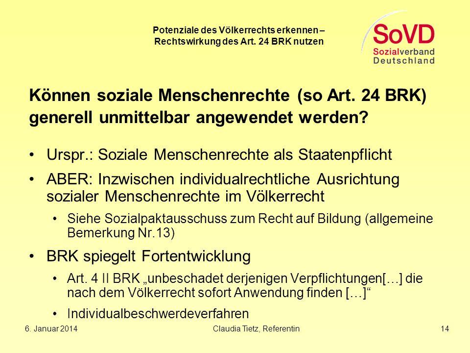 Potenziale des Völkerrechts erkennen – Rechtswirkung des Art. 24 BRK nutzen Können soziale Menschenrechte (so Art. 24 BRK) generell unmittelbar angewe