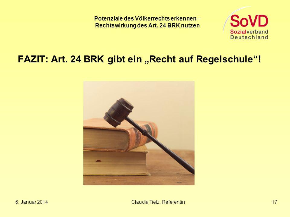 Potenziale des Völkerrechts erkennen – Rechtswirkung des Art. 24 BRK nutzen FAZIT: Art. 24 BRK gibt ein Recht auf Regelschule! 6. Januar 2014Claudia T