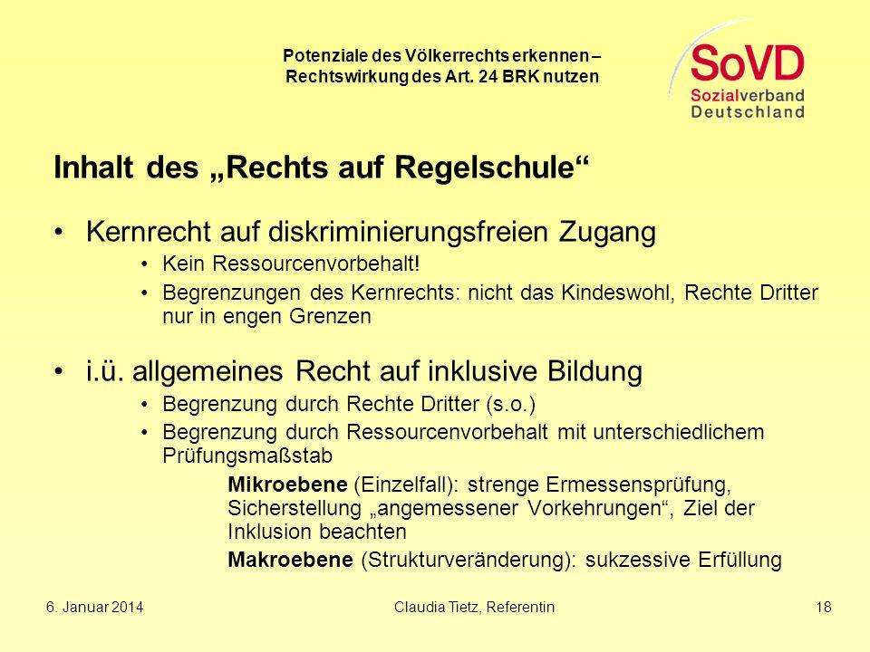 6. Januar 2014Claudia Tietz, Referentin 18 Potenziale des Völkerrechts erkennen – Rechtswirkung des Art. 24 BRK nutzen Inhalt des Rechts auf Regelschu
